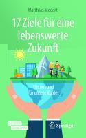 17 Ziele für eine lebenswerte Zukunft: Für uns und für unsere Kinder [1. Aufl.]  9783662614679, 9783662614686