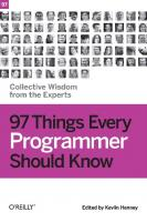 97 Things Every Programmer Should Know: Collective Wisdom from the Experts [1ed.]  0596809484, 9780596809485