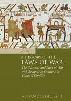 A History of the Laws of War, Volume 2: The Customs and Laws of War with Regards to Civilians in Times of Conflict [2]  1849462054, 9781849462051