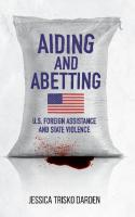 Aiding and Abetting: U.S. Foreign Assistance and State Violence  9781503611009, 1503611000