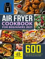 Air Fryer Cookbook for Beginners 2021: 600 Most Wanted Affordable, Quick & Easy Air Fryer Recipes for Smart People