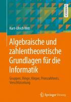 Algebraische und zahlentheoretische Grundlagen fur die Informatik: Gruppen, Ringe, Körper, Primzahltests, Verschlüsselung  9783658040758, 3658040750, 9783658040741