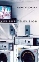 Ambient Television: Visual Culture and Public Space  0822326833, 0822326922
