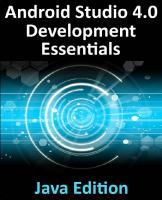 Android Studio 4. 0 Development Essentials - Java Edition : Developing Android Apps Using Android Studio 4. 0, Java and Android Jetpack.  9781951442217, 1951442210