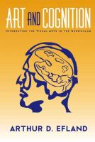 Art and Cognition: Integrating the Visual Arts in the Curriculum   080774218X, 9780807742181, 0807742198, 9780807742198, 9780585471303