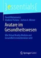 Avatare im Gesundheitswesen: Wie Virtual Reality Medizin und Gesundheit revolutionieren wird [1. Aufl.]  9783658318000, 9783658318017