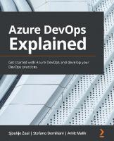 Azure DevOps Explained: Get started with Azure DevOps and develop your DevOps practices  1800563515, 9781800563513