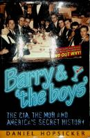 Barry & 'the Boys': The CIA, the Mob and America's Secret History  0970659172, 9780970659170
