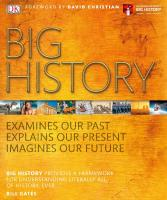 Big history Examines Our Past, Explains Our Present, Imagines Our Future [First American edition.]  9781465462138, 1465462139