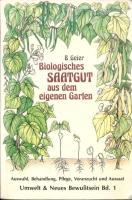 Biologisches Saatgut aus dem eigenen Garten: Auswahl, Behandlung, Pflege, Voranzucht und Aussaat  3922026036, 9783922026037