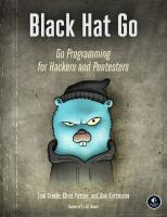 Black Hat Go: Go Programming For Hackers and Pentesters [1, 1ed.]  9781593278595, 9781593278557, 9781593278267, 9781593277598, 9781593278632