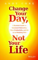 Change your day, not your life: a realistic guide to sustained motivation, more productivity, and the art of working well [Online-ausged.]  9781118815182, 1118815181, 9781118815229, 111881522X, 9781118815984, 111881598X