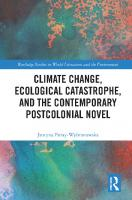 Climate Change, Ecological Catastrophe, and the Contemporary Postcolonial Novel [1 ed.]
