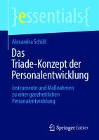 Das Triade-Konzept der Personalentwicklung: Instrumente und Maßnahmen zu einer ganzheitlichen Personalentwicklung [1. Aufl.]  9783658314590, 9783658314606