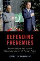 Defending frenemies : alliances, politics, and nuclear nonproliferation in US foreign policy  9780190939304, 0190939303, 9780190939311, 0190939311
