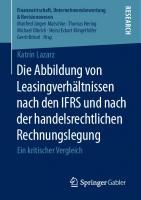 Die Abbildung von Leasingverhältnissen nach den IFRS und nach der handelsrechtlichen Rechnungslegung: Ein kritischer Vergleich [1. Aufl.]  9783658315795, 9783658315801