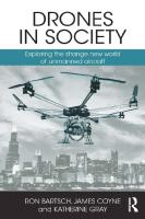 Drones in Society: Exploring the Strange New World of Unmanned Aircraft  2016029565, 9781138221574, 9781315409658