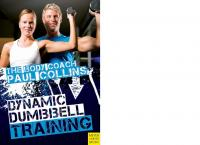 Dynamic dumbbell training: the ultimate guide to strength and power training with Australia's Body Coach  9781841263106, 1841263109