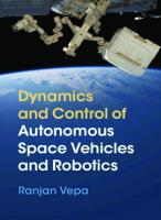 Dynamics and Control of Autonomous Space Vehicles and Robotics  9781108525404