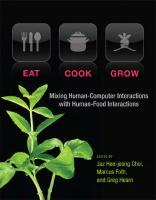 Eat, Cook, Grow: Mixing Human-Computer Interactions with Human-Food Interactions  9780262026857, 9780262322348, 2013029585