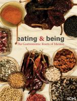 Eating & Being. The Gastronomic Roots of Mexico  9786078187379, 1071191241