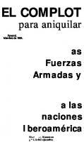 El complot para aniquilar a las Fuerzas Armadas y a las naciones de Iberoamérica  0943235103