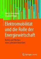 Elektromobilität und die Rolle der Energiewirtschaft: Rechte und Pflichten eines Ladesäulenbetreibers [1. Aufl.]  9783658302160, 9783658302177