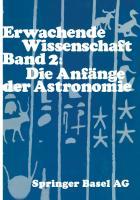 Erwachende Wissenschaft: Band 2 Die Anfänge der Astronomie [1. Aufl.]  978-3-0348-4054-5;978-3-0348-4127-6