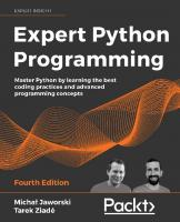 Expert Python Programming: Master Python by learning the best coding practices and advanced programming concepts [4ed.]  1801071101, 9781801071109
