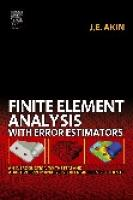 Finite Element Analysis with Error Estimators: An Introduction to the FEM and Adaptive Error Analysis for Engineering Students  0750667222, 9780750667227, 9780080472751