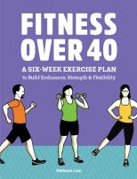 Fitness Over 40: A Six-Week Exercise Plan to Build Endurance, Strength, & Flexibility  9781648769719, 9781648762796