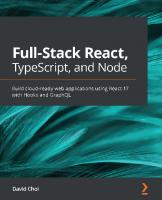 Full-Stack React, TypeScript, and Node: Build cloud-ready web applications using React 17 with Hooks and GraphQL  9781839219931