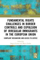 Fundamental Rights Challenges in Border Controls and Expulsion of Irregular Immigrants in the European Union: Complaint Mechanisms and Access to Justice  2019039669, 2019039670, 9780367195809, 9780429203275