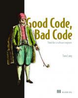 Good Code, Bad Code: Think like a software engineer [1ed.]  161729893X, 9781617298936