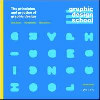 Graphic Design School: The Principles and Practice of Graphic Design [7ed.]  1119647118, 9781119647119, 9781119647287, 9781119647263