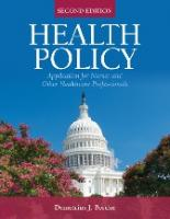 Health Policy: Application for Nurses and Other Health Care Professionals [Second edition.]