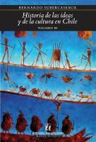 Historia de las ideas y de la cultura en Chile: desde la Independencia hasta el Bicentenario. Volumen III