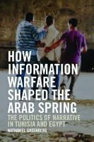 How Information Warfare Shaped the Arab Spring: The Politics of Narrative in Tunisia and Egypt: The Politics of Narrative in Egypt and Tunisia  1474453953, 9781474453950