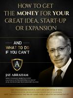 How To Get The Money For Your Great Idea Start Up or Expansion