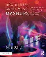 How to Make Great Music Mashups: The Start-to-Finish Guide to Making Mashups with Ableton Live [1ed.]  1138092789, 9781138092785