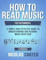 How to read music : for beginners -- a simple and effective guide to understanding and reading music with ease.  9781546933304, 1546933301