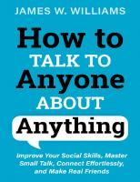 How to Talk to Anyone About Anything: Improve Your Social Skills, Master Small Talk, Connect Effortlessly, and Make Real Friends  9798727982488