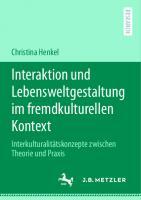 Interaktion und Lebensweltgestaltung im fremdkulturellen Kontext: Interkulturalitätskonzepte zwischen Theorie und Praxis [1. Aufl.]  9783662619605, 9783662619612