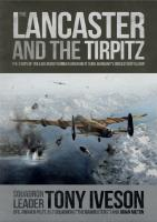 Lancaster and the Tirpitz: The Story of the Legendary Bomber and How it Sunk Germany's Biggest Battleship