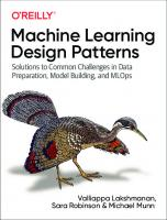 Machine Learning Design Patterns: Solutions to Common Challenges in Data Preparation, Model Building, and MLOps [1ed.]  1098115783, 9781098115784
