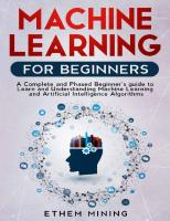 Machine Learning for Beginners. A Complete and Phased Beginner's Guide to Learning and Understanding Machine Learning and Artificial Intelligence