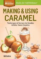Making & using caramel: techniques & recipes for candies & other sweet goodies  9781612126425, 1612126421