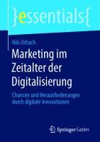 Marketing im Zeitalter der Digitalisierung: Chancen und Herausforderungen durch digitale Innovationen [1. Aufl.]  9783658305093, 9783658305109