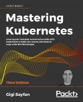 Mastering Kubernetes: Level up your container orchestration skills with Kubernetes to build, run, secure, and observe large-scale distributed apps, 3rd Edition [3ed.]  9781839213083, 1839213086