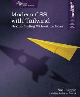 Modern CSS with Tailwind: Flexible Styling without the Fuss [1ed.]  1680508180, 9781680508185